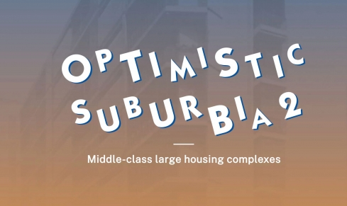 Optimistic Suburbia II – Middle-Class Large Housing Complexes (NEW DATES: 16-19 June 2021)